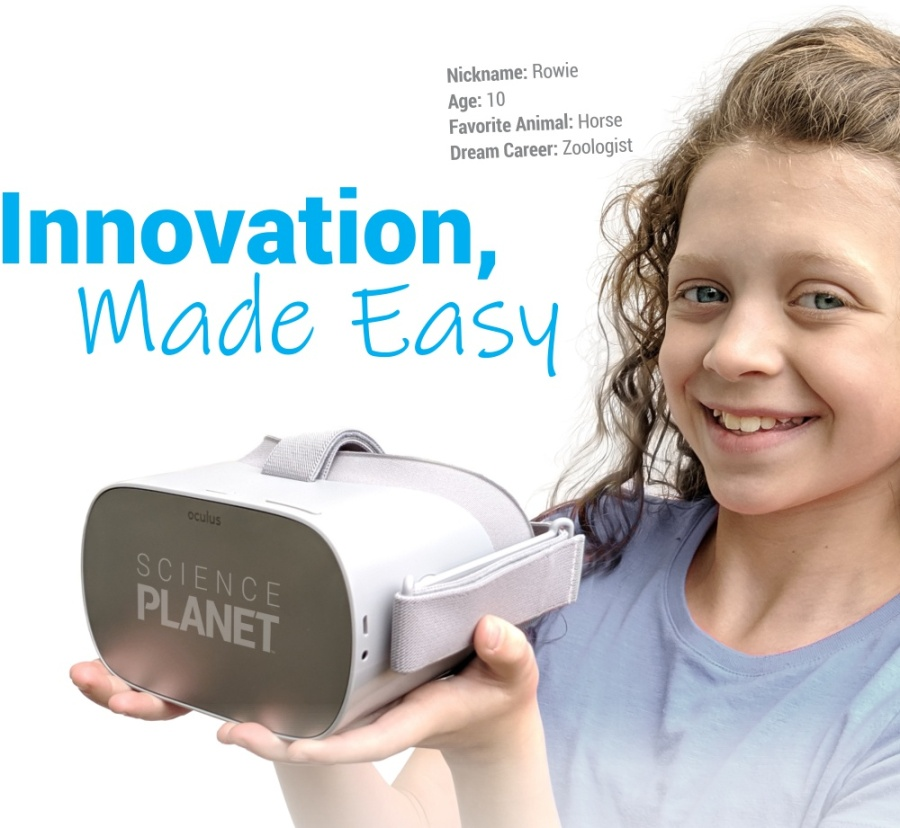Innovation, Made Easy. Image of girl holding VR headset with Science Planet content. Nickname: Rowie. Age: 10. Favorite Animal: Horse. Dream Career: Zoologist.